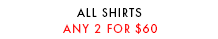 All Shirts 2 for $60