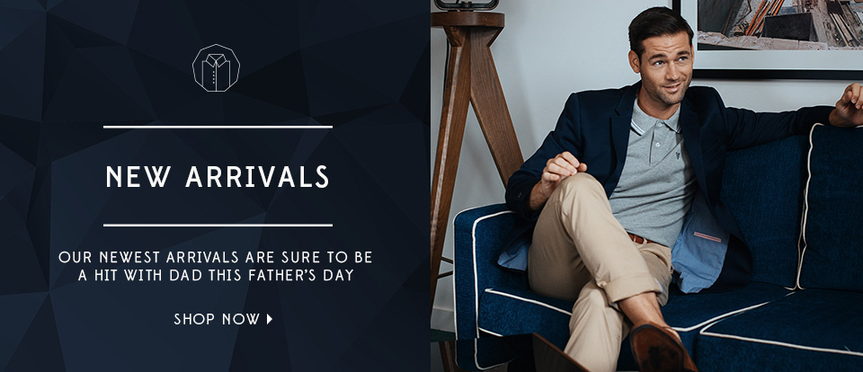 New Arrivals. Our newest arrivals are sure to be a hit with Dad this Father\'s Day