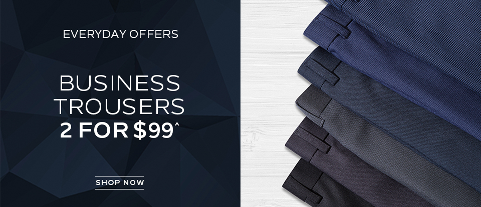 Everyday Offers. Business Trousers 2 For $99. Shop Now.