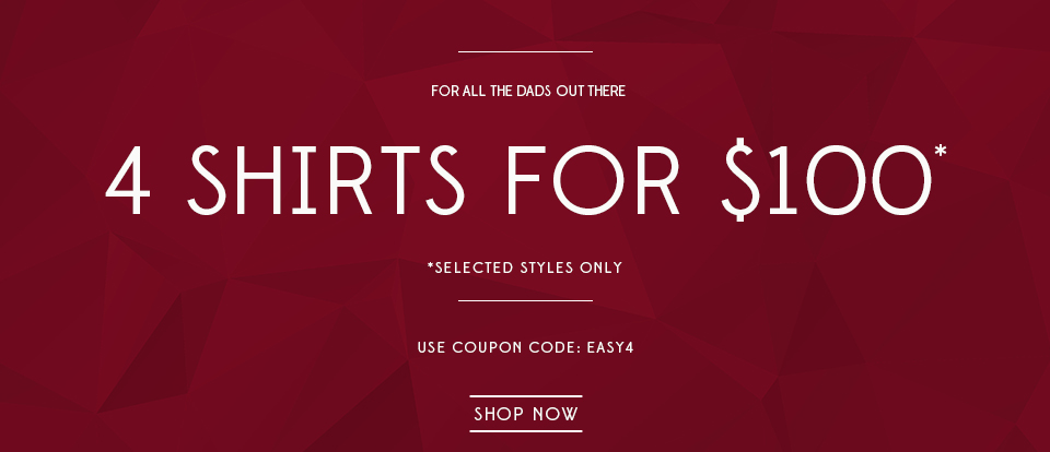 For all the Dads out there. 4 shirts for $100. Enter EASY4 at checkout.