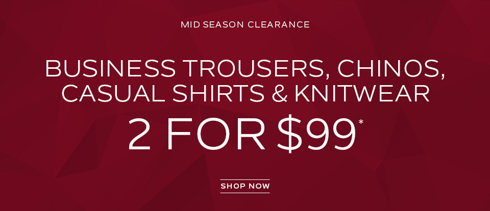 Business Trousers, Chinos, Casual Shirts & Knitwear 2 for $99*